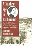 "Front cover for the book A Yankee Spy in Richmond: The Civil War Diary of ""Crazy Bet"" Van Lew by David D. Ryan"