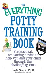 The Everything Potty Training Book: Professional, Reassuring Advice to Help You and Your Child Through This Challenging Time (Everything®)
