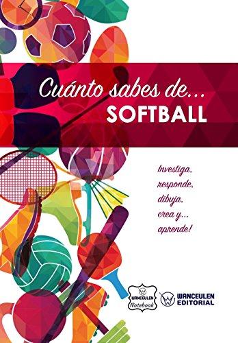 Cuanto sabes de... Softball (Spanish Edition) [Wanceulen Notebook] (Tapa Blanda)