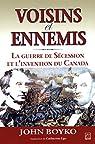 Voisins et ennemis : la guerre de Sécession et l'invention du Canada par Boyko