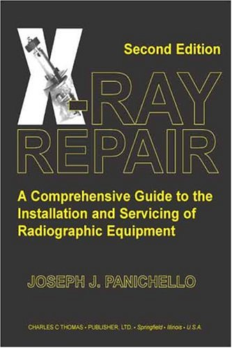X-ray Repair: A Comprehensive Guide To The Installation And Servicing Of Radiographic Equipment