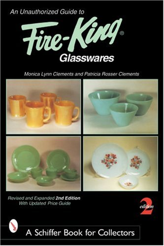 Fire King Glassware - An Unauthorized Guide to Fire-King*t Glasswares (Schiffer Book for Collectors)
