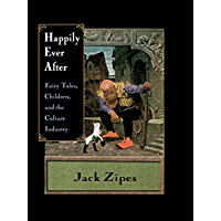 Happily Ever After: Fairy Tales, Children, and the Culture Industry