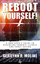 Reboot Yourself!: A Non-geek's Guide To Reversing Chronic Illness And Early Aging