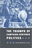 The Triumph of Campaign-Centered Politics, Menefee-Libey, David, 1889119199