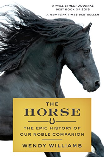 The Horse: The Epic History of Our Noble Companion by Scientific American