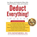 Deduct Everything!: Save Money with Hundreds of Legal Tax Breaks, Credits, Write-Offs, and Loopholes | Eva Rosenberg