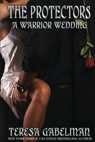 A Warrior Wedding (The Protectors Series) Book #7 (Volume 7)