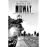 Battle of Midway - World War II: A History From Beginning to End (World War 2 Battles Book 7)
