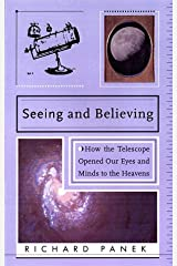 Seeing and Believing: A Short History of the Telescope and How we Look at the Universe Hardcover