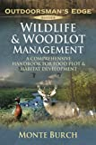 Wildlife & Woodlot Management: A Comprehensive Handbook for Food Plot & Habitat Development (Outdoorsman's Edge)