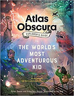 The atlas obscura explorers guide for the worlds most adventurous the atlas obscura explorers guide for the worlds most adventurous kid dylan thuras rosemary mosco joy ang 9781523503544 amazon books fandeluxe Gallery