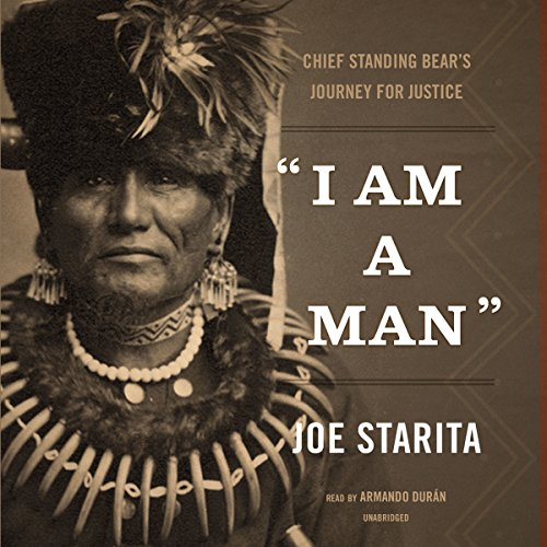 ''I Am a Man'': Chief Standing Bear's Journey for Justice