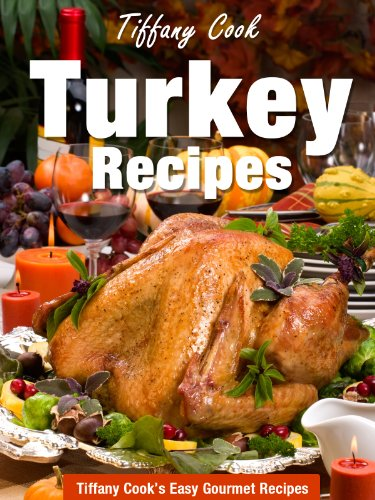 Turkey recipes delicious turkey recipes for all occasions tiffany turkey recipes delicious turkey recipes for all occasions tiffany cooks easy gourmet recipes book forumfinder