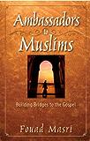 Ambassadors to Muslims: Building Bridges to the Gospel