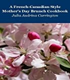 A French-Canadian Style  Mother s Day Brunch Cookbook