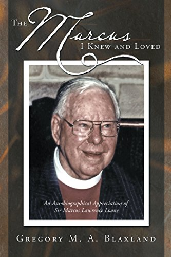 The Marcus I Knew and Loved: An Autobiographical Appreciation of Sir Marcus Lawrence Loane