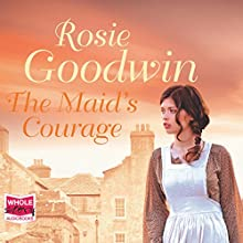 The Maid's Courage Audiobook by Rosie Goodwin Narrated by Charlie Sanderson