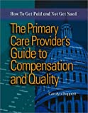 The Primary Care Provider's Guide to Compensation and Quality : How to Get Paid and Not Get Sued, Buppert, Carolyn, 076372503X