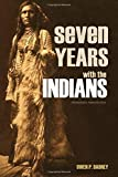 Seven Years with the Indians (Expanded, Annotated)