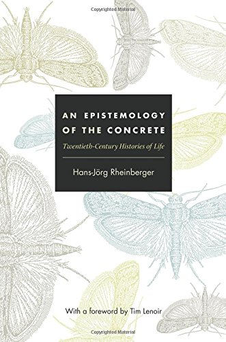 Download An Epistemology of the Concrete: Twentieth-Century Histories of Life (Experimental Futures: Technological Lives, Scientific Arts, Anthropological Voices) pdf