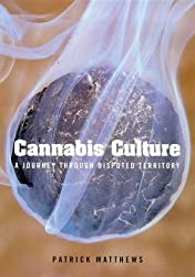 Cannabis Culture: A Journey Through Disputed Territory