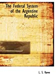 The Federal System of the Argentine Republic, L. S. Rowe, 1115001337