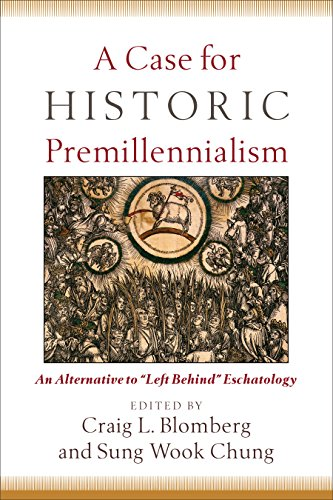 A case for historic premillennialism an alternative to left behind a case for historic premillennialism an alternative to left behind eschatology ebook craig l blomberg sung wook chung amazon loja kindle fandeluxe Gallery