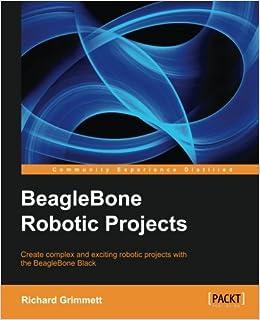 Beaglebone Robotic Projects Richard Grimmett 9781783559329 Amazon