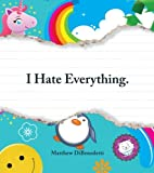 I Hate Everything, Matthew DiBenedetti, 1440506388