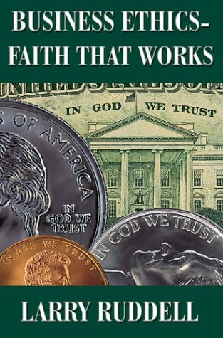 Business Ethics--Faith That Works: Leading Your Company to Long Term Success