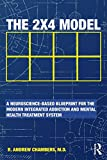 img - for The 2 x 4 Model: A Neuroscience-Based Blueprint for the Modern Integrated Addiction and Mental Health Treatment System book / textbook / text book