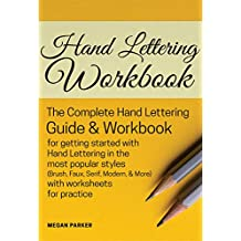 Hand Lettering Workbook: The Complete Hand Lettering Guide and Workbook for Getting Started to Hand Lettering in the Most Popular Styles (Brush, Faux, Serif, Modern etc) with Worksheets for Practice