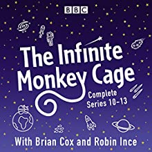 The Infinite Monkey Cage: The Complete Series 10-13 Radio/TV Program by  BBC Radio Comedy Narrated by Brian Cox, Robin Ince
