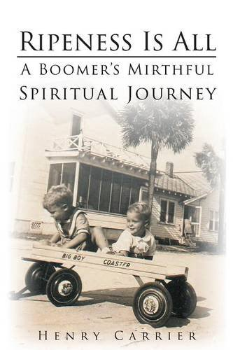 Download Ripeness Is All: A Boomer's Mirthful, Spiritual Journey pdf