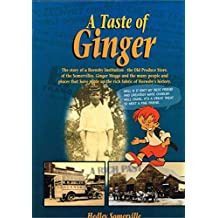 A Taste of Ginger - The Story of a Hornsby Institute ,the Old Produce Store,of the Somervilles,Ginger Meggs and the Many People and Places That Have Made Up the Rich Fabric of Hornsby`s History