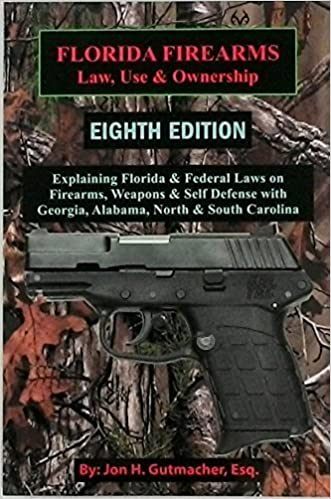Book Florida Firearms - Law, Use & Ownership: Eighth Edition (Complete Including All Chapters) by Jon H. Gutmacher (2014-05-03)