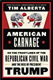 American Carnage: On the Front Lines of the Republican Civil War and the Rise of President Trump