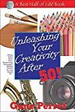 Unleashing Your Creativity After 50! (The Best Half of Life)
