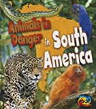 Animals in Danger in South America, Richard Spilsbury, 143297677X