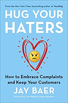 Hug Your Haters: How to Embrace Complaints and Keep Your Customers (English Edition) de [Baer, Jay]