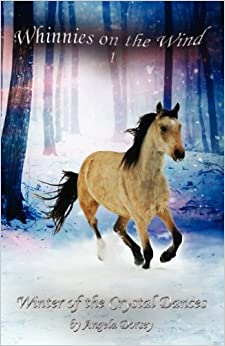 Winter of the Crystal Dances (Whinnies on the Wind) by Angela Dorsey (2012-06-15)