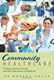 Community Healthcare : Finding a Common Ground with New Expectations in Healthcare, Green, Robert, 0615598757