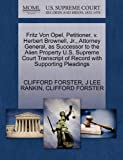 Fritz Von Opel, Petitioner, V. Herbert Brownell, Jr. , Attorney General, As Successor to the Alien Property U. S. Supreme Court Transcript of Record Wit, Clifford Forster and J. Lee RANKIN, 1270431978