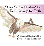 Robin Bird and Chick-A-Dee Dee's Journey for Truth, Hope Ann Phillips, 1448925096