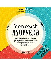 Mon coach ayurvéda: Mon programme sur mesure pour prendre soin de ma santé physique, émotionnelle et spirituelle