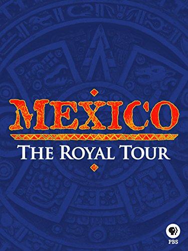 Mexico  A Royal Tour