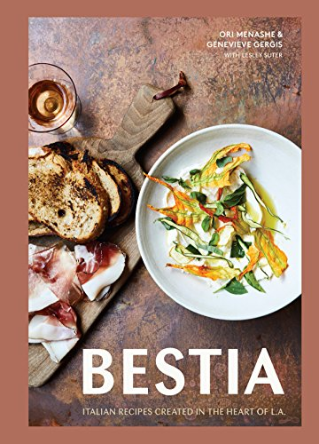 Bestia: Italian Recipes Created in the Heart of L.A. by Ori Menashe, Genevieve Gergis, Lesley Suter