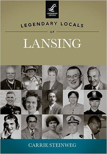 Book Legendary Locals of Lansing by Carrie Steinweg (2012-11-12)