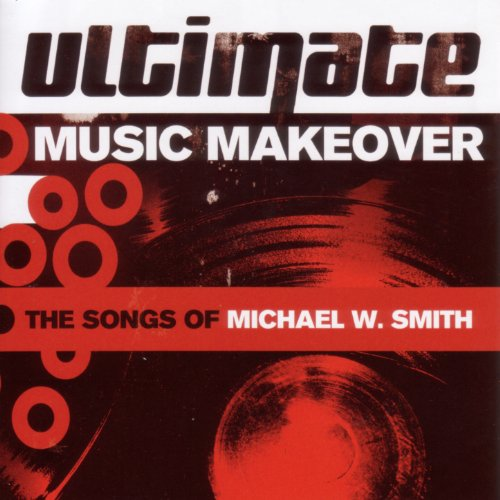 Ultimate Music Makeover: The Songs Of Michael W. Smith (2005)